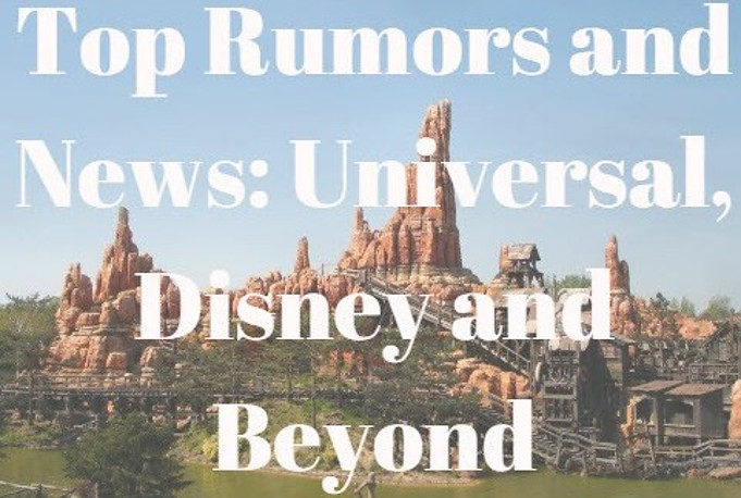 Top Rumors and News: Universal, Disney and Beyond
